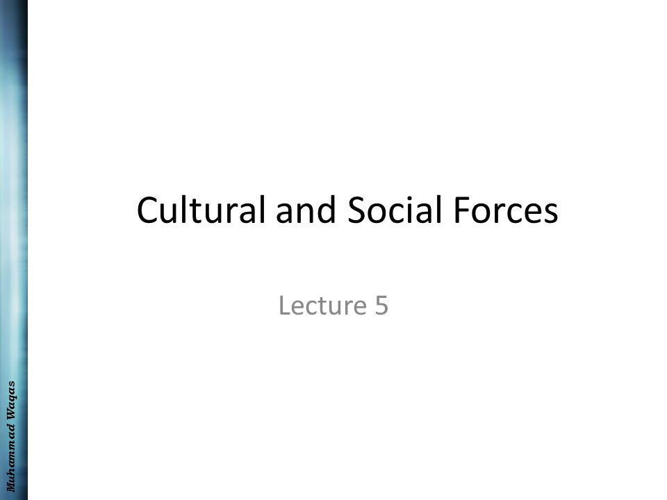 Muhammad Waqas Cultural and Social Forces Lecture 5