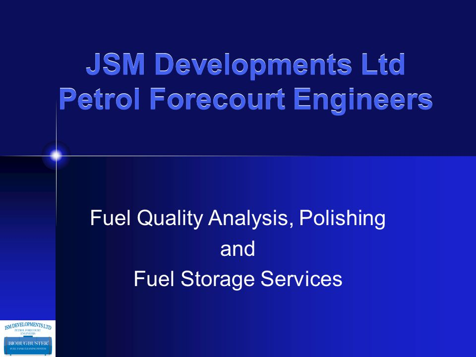 JSM Developments Ltd Petrol Forecourt Engineers Fuel Quality Analysis, Polishing and Fuel Storage Services