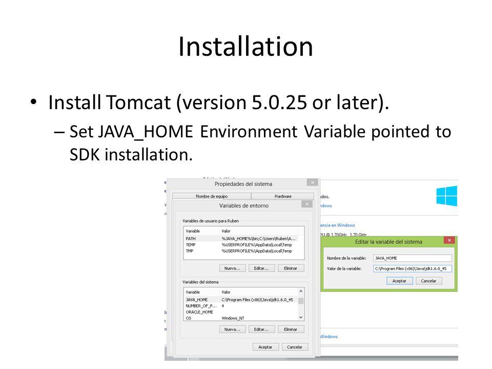 Installation – Add %JAVA_HOME%\bin to general path Test TOMCAT installation: – localhost:8080