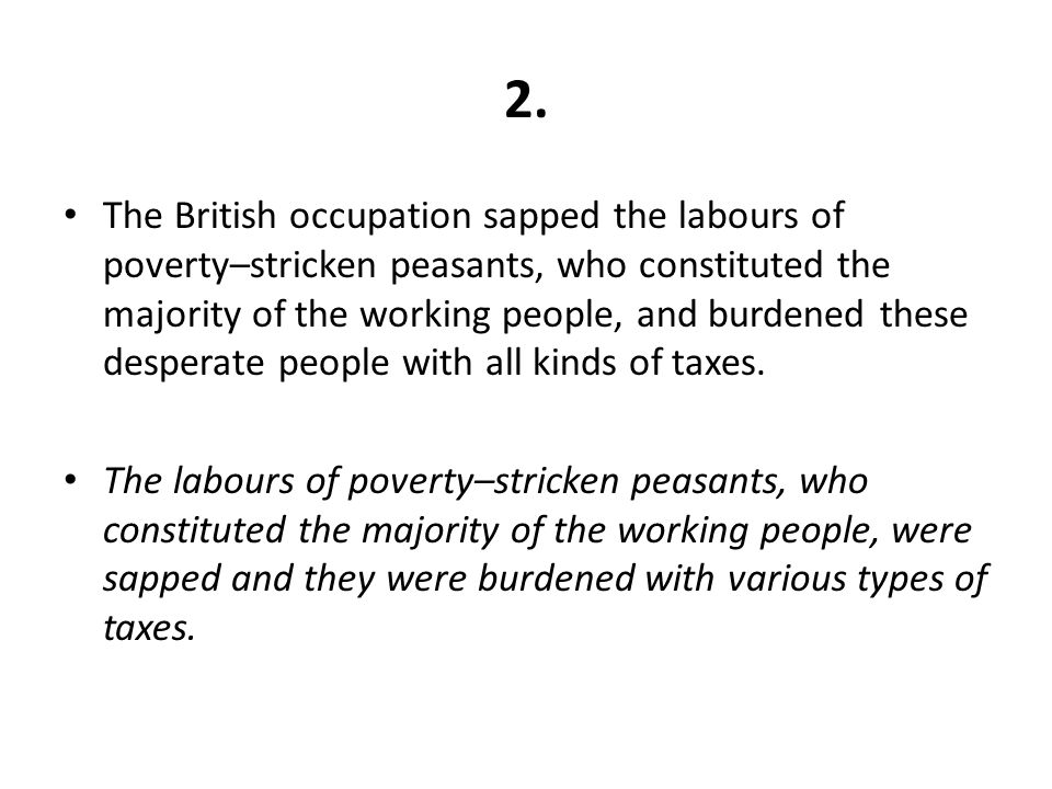 2. The British occupation sapped the labours of poverty–stricken peasants, who constituted the majority of the working people, and burdened these desp