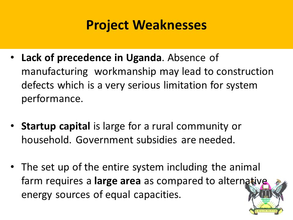 Lack of precedence in Uganda. Absence of manufacturing workmanship may lead to construction defects which is a very serious limitation for system perf