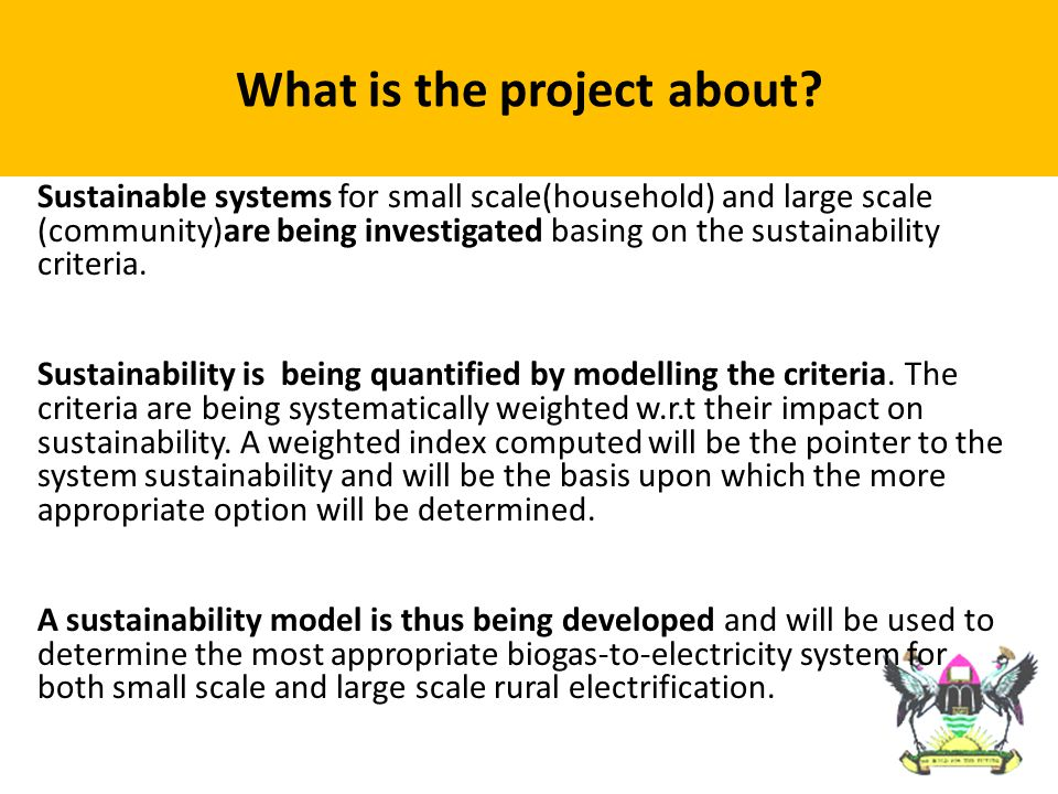 PROPOSED PROJECT WORKFLOW Technical model Economical model Environment al model Establish sustainability model Check the impact of a changing climate on sustainability Perform Detailed Implementation Design using an option that is sustainable and less impacted by a changing climate Collect data on design option
