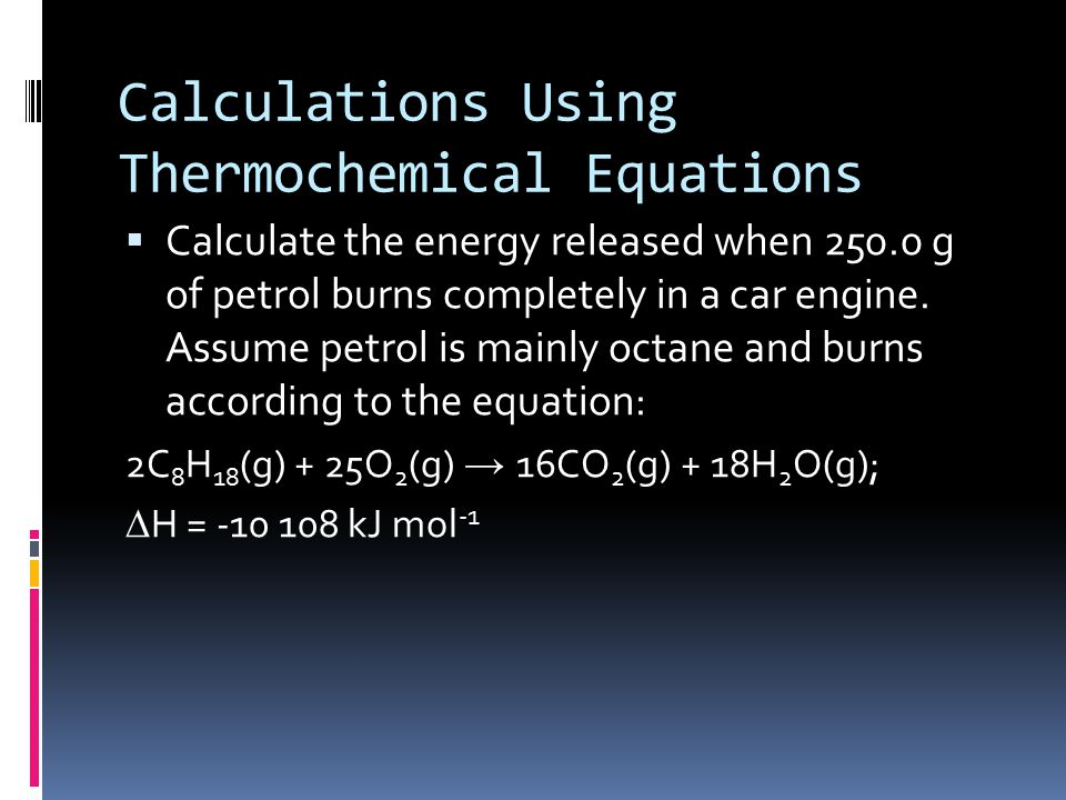 Calculations Using Thermochemical Equations  What volume of methane, measured at standard laboratory conditions, is burnt to form carbon and water in order to provide 4.00 x 10 4 kJ.