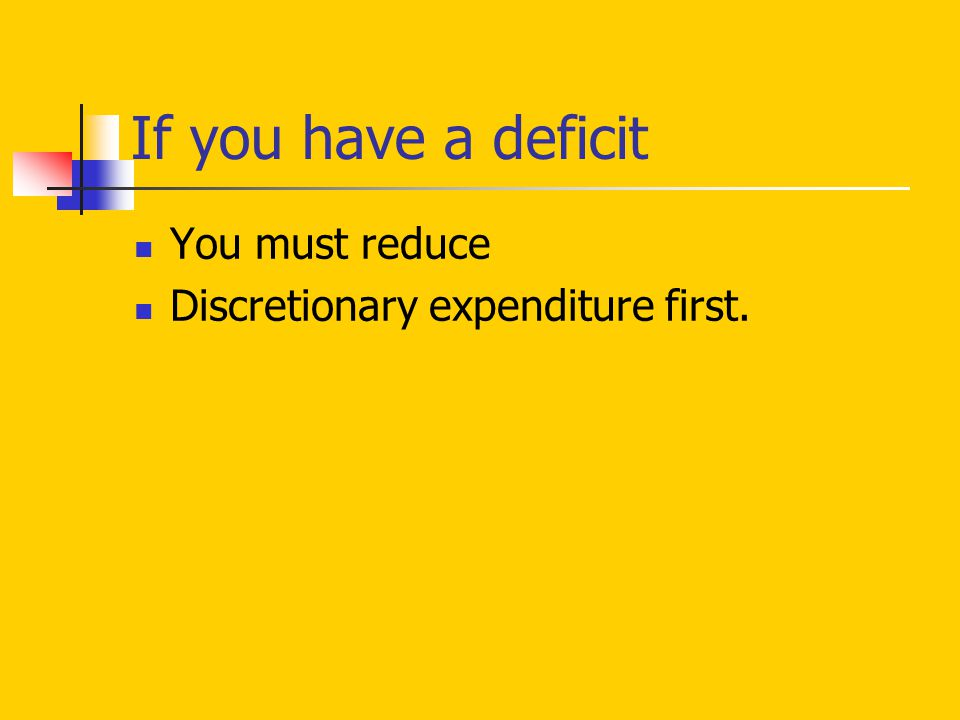 If you have a deficit You must reduce Discretionary expenditure first.