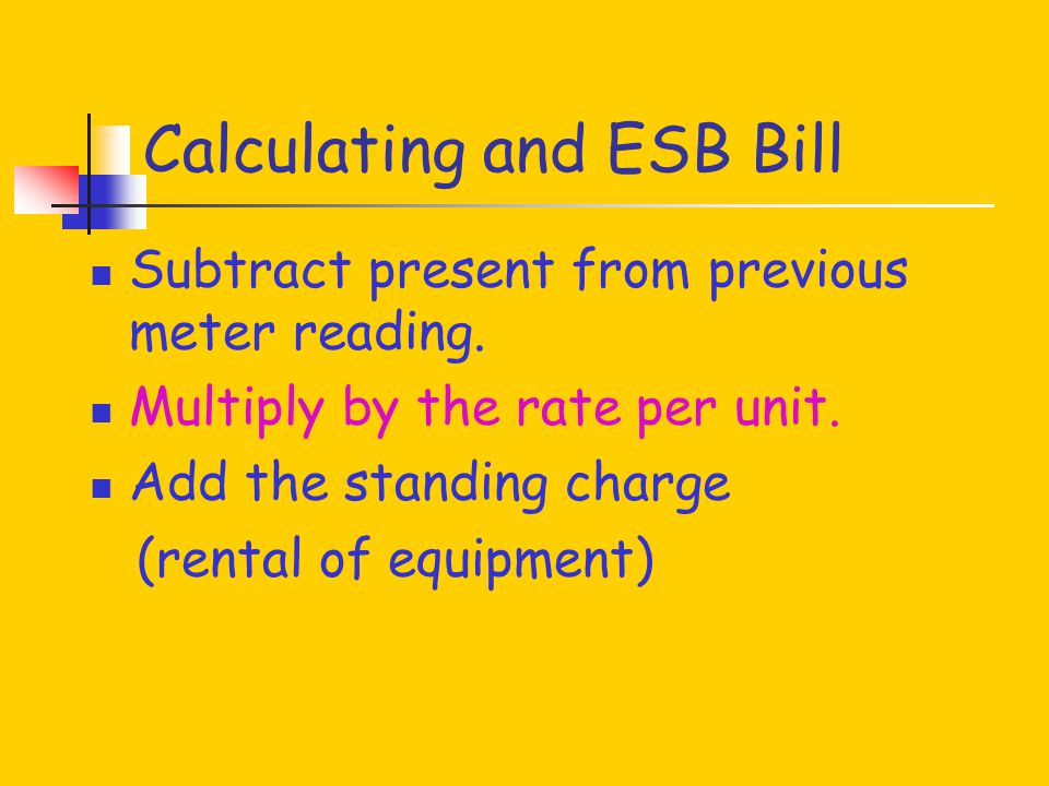 Calculating and ESB Bill Subtract present from previous meter reading.