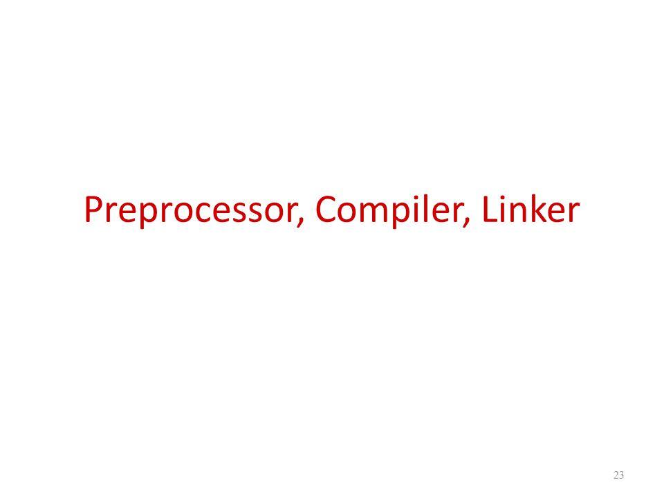 Preprocessor, Compiler, Linker 23