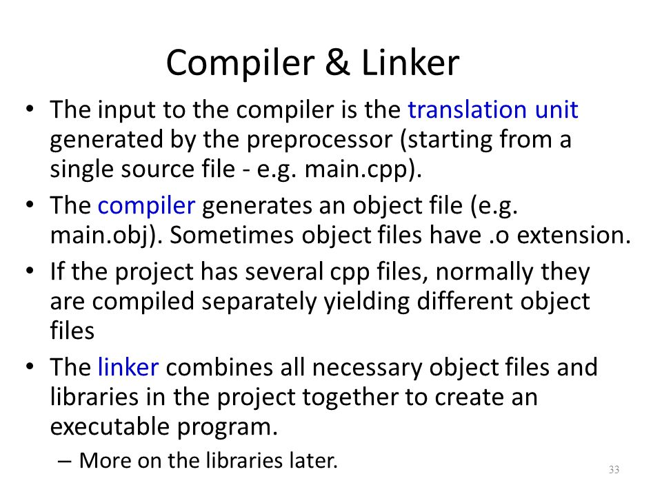 Compiler & Linker The input to the compiler is the translation unit generated by the preprocessor (starting from a single source file - e.g.