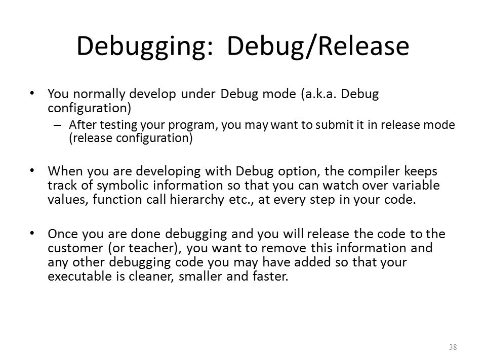 Debugging: Debug/Release You normally develop under Debug mode (a.k.a.