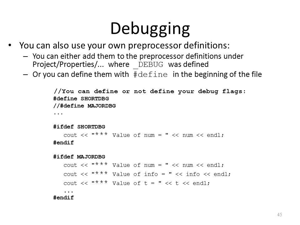 Debugging You can also use your own preprocessor definitions: – You can either add them to the preprocessor definitions under Project/Properties/...