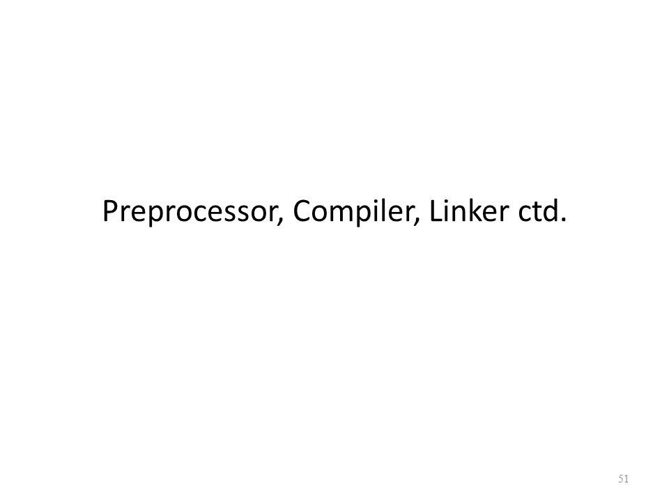 Preprocessor, Compiler, Linker ctd. 51