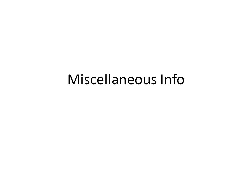 Miscellaneous Info