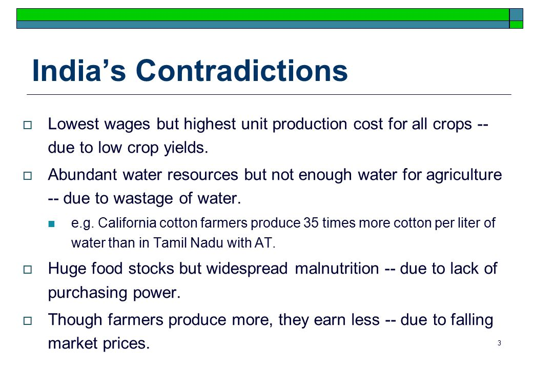 3 India's Contradictions  Lowest wages but highest unit production cost for all crops -- due to low crop yields.