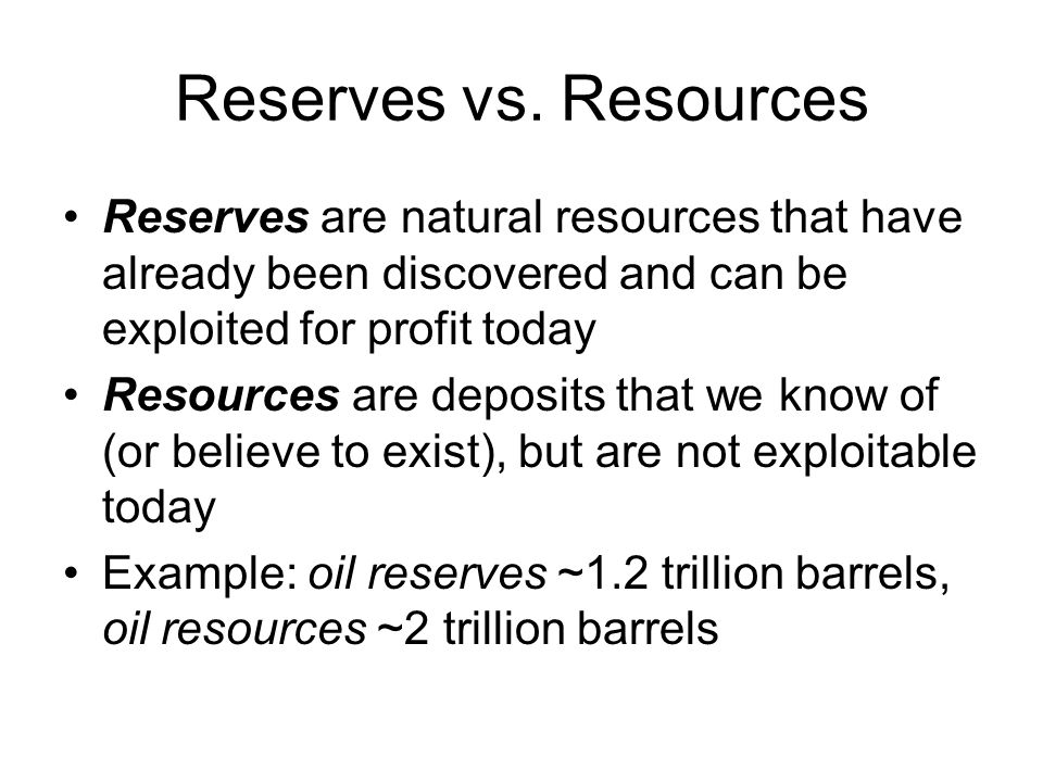 Oil Reserves - BP Statistical Review, Year-end 2005 RegionBillions of Barrels North America60 Latin America104 Western Europe18 Africa114 Middle East743 Eastern Europe123 Asia and Pacific40 Global1,202 Global Consumption30 BBO/year = a 40 year supply