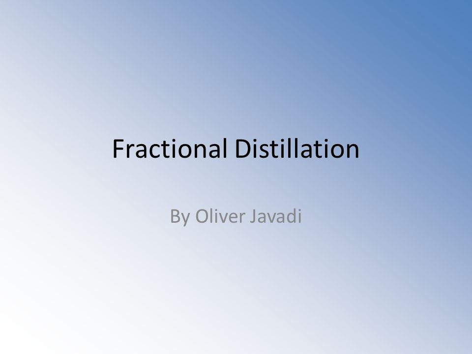 Fractional Distillation By Oliver Javadi
