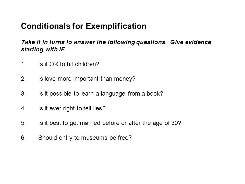 Conditionals for Exemplification Take it in turns to answer the following questions.