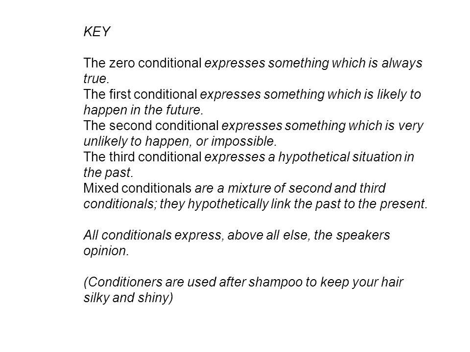 KEY The zero conditional expresses something which is always true. The first conditional expresses something which is likely to happen in the future.