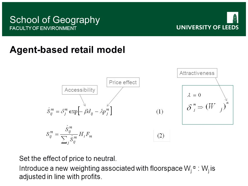 School of Geography FACULTY OF ENVIRONMENT Agent-based retail model Set the effect of price to neutral.