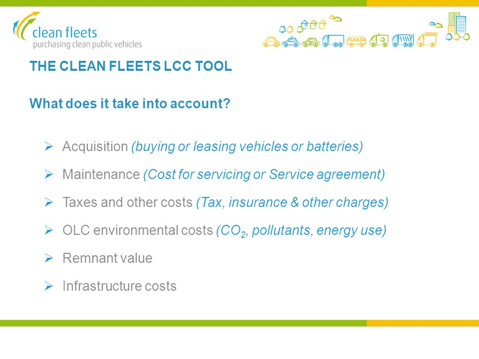 THE CLEAN FLEETS LCC TOOL What does it take into account.