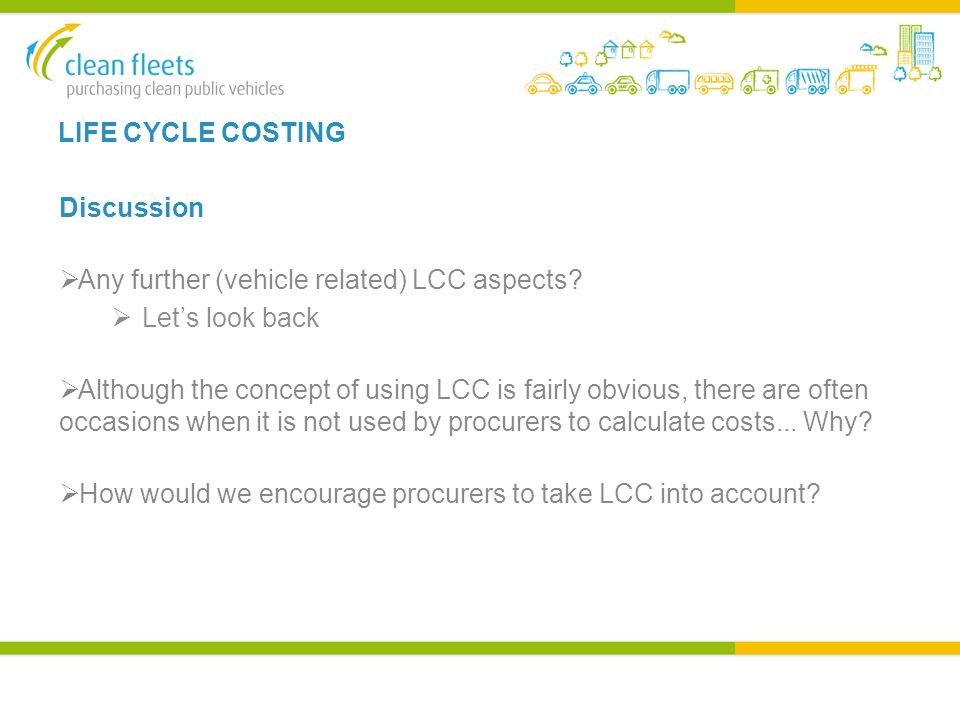 LIFE CYCLE COSTING Discussion  Any further (vehicle related) LCC aspects.