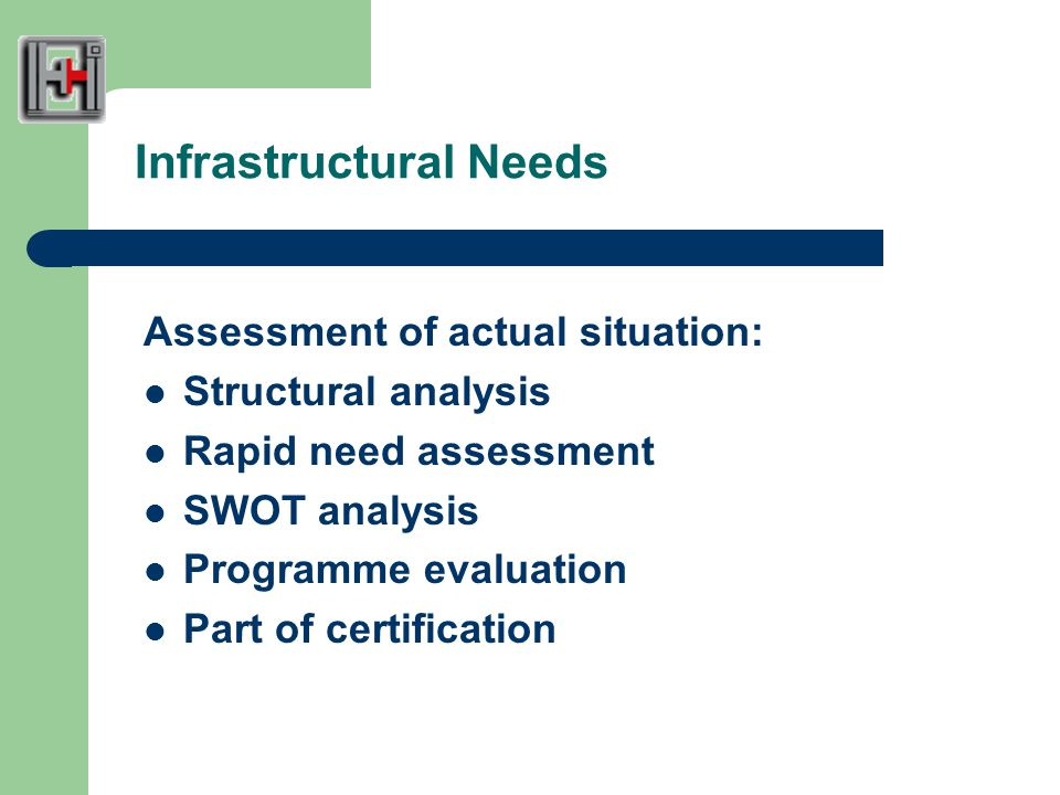 Infrastructural Needs Assessment of actual situation: Structural analysis Rapid need assessment SWOT analysis Programme evaluation Part of certification
