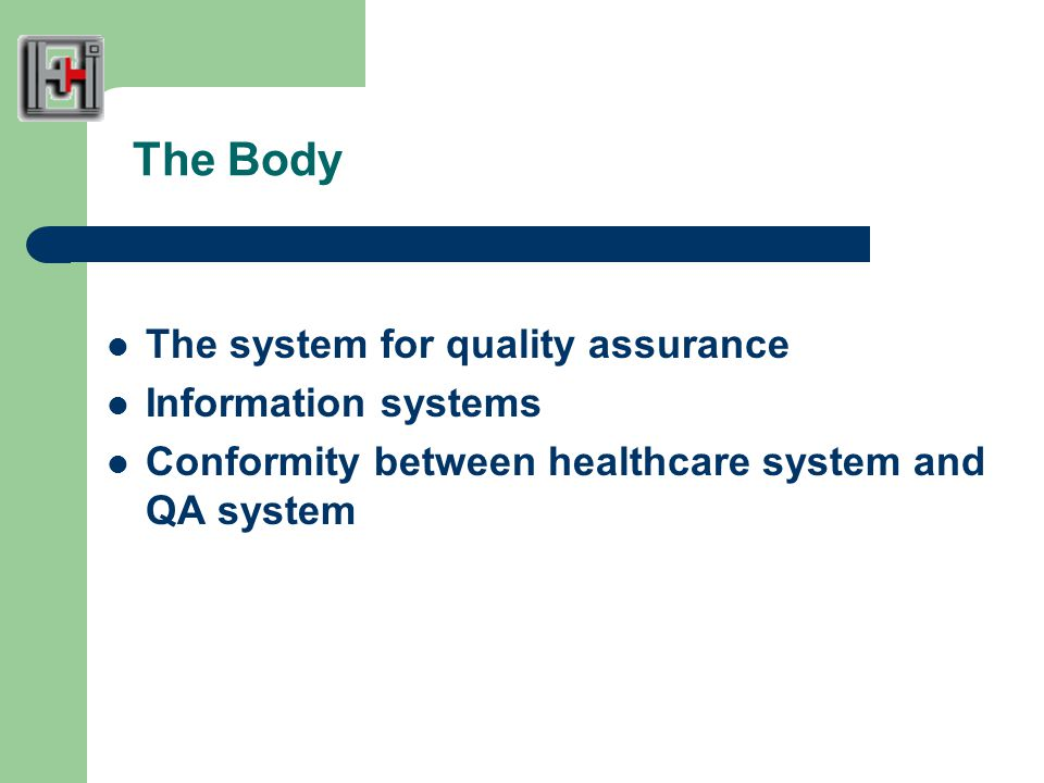 The Body The system for quality assurance Information systems Conformity between healthcare system and QA system