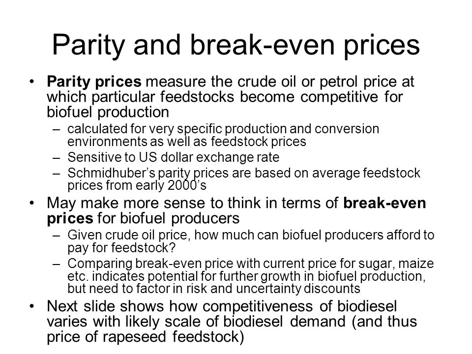 Parity and break-even prices Parity prices measure the crude oil or petrol price at which particular feedstocks become competitive for biofuel product