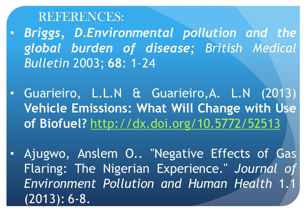 REFERENCES: Briggs, D.Environmental pollution and the global burden of disease; British Medical Bulletin 2003; 68: 1–24 Guarieiro, L.L.N & Guarieiro,A