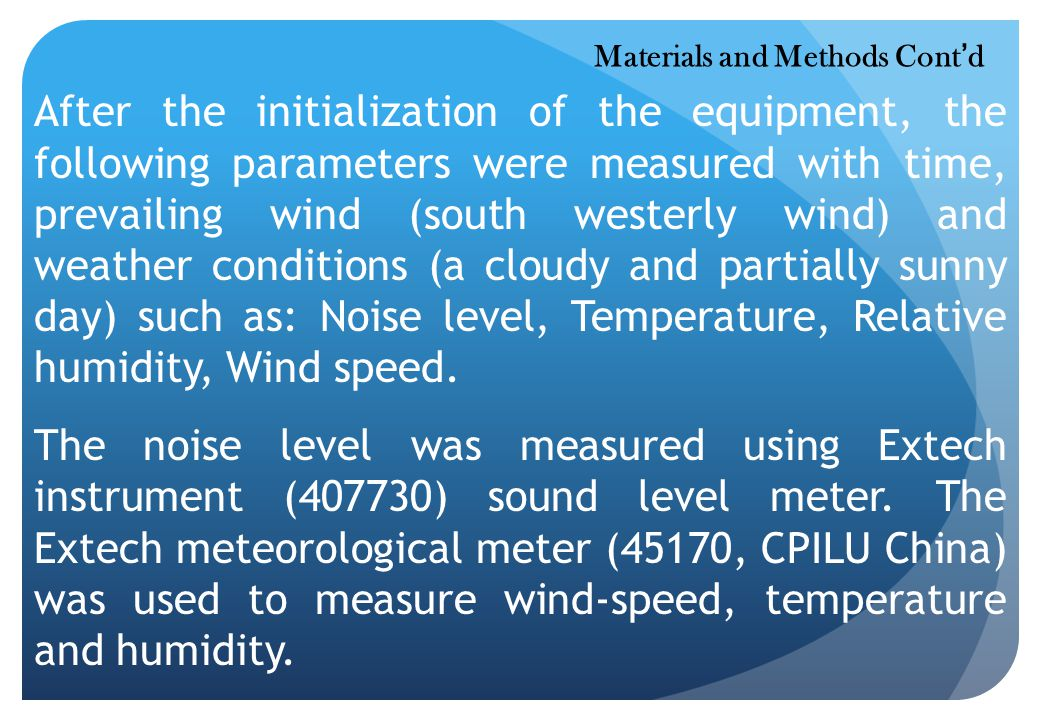 After the initialization of the equipment, the following parameters were measured with time, prevailing wind (south westerly wind) and weather conditions (a cloudy and partially sunny day) such as: Noise level, Temperature, Relative humidity, Wind speed.