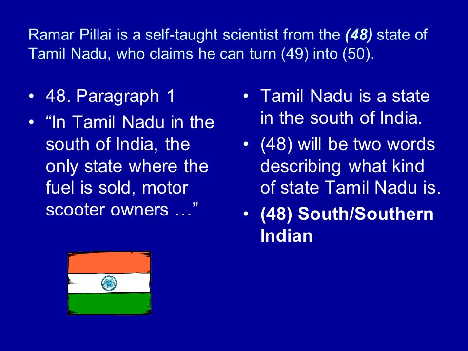 Ramar Pillai is a self-taught scientist from the (48) state of Tamil, who claims he can turn (49) into (50). 1. Scientist Ramar Pillai Herbs into fuel