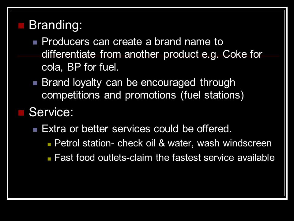 Branding: Producers can create a brand name to differentiate from another product e.g.