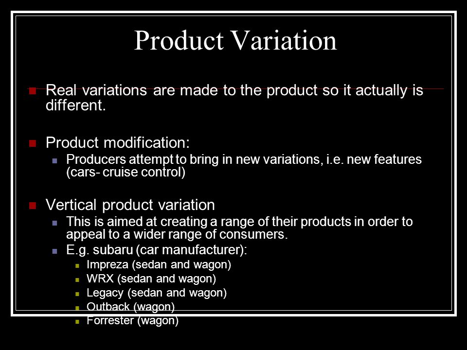 Product Variation Real variations are made to the product so it actually is different.