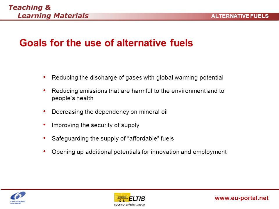 www.eu-portal.net ALTERNATIVE FUELS Required reduction of pollutants in the transport sector Local Particles Noise Nitrogen oxides Greenhouse gases GlobalRegional High priority Low priority Spatial reference NO x NO 2