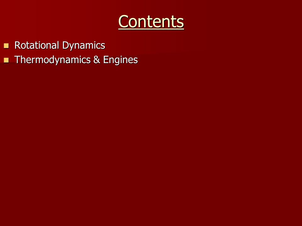 Contents Rotational Dynamics Rotational Dynamics Thermodynamics & Engines Thermodynamics & Engines