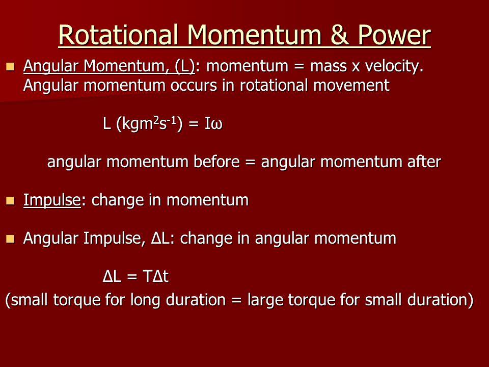 Rotational Momentum & Power Work & Power: Work & Power: Work done = force x perpendicular distance… so… Work done = force x perpendicular distance… so… Work done = torque x angle rotatedW = Tθ Work done = torque x angle rotatedW = Tθ Power = force x speed… so… Power = force x speed… so… Power = torque x angular velocityP = Tω Power = torque x angular velocityP = Tω