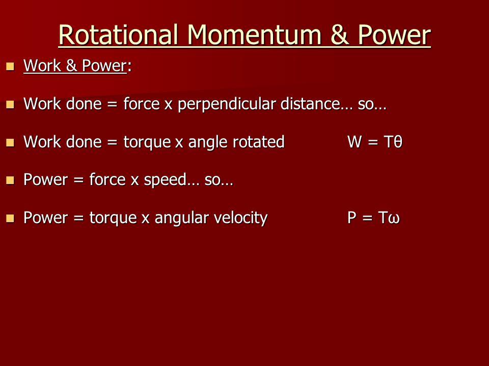 Summary Rotational Dynamics Rotational Dynamics Rotational Momentum & Power Rotational Momentum & Power 1 st Law of Thermodynamics 1 st Law of Thermodynamics P-V diagrams & Engines P-V diagrams & Engines 2 nd Law & Engines 2 nd Law & Engines