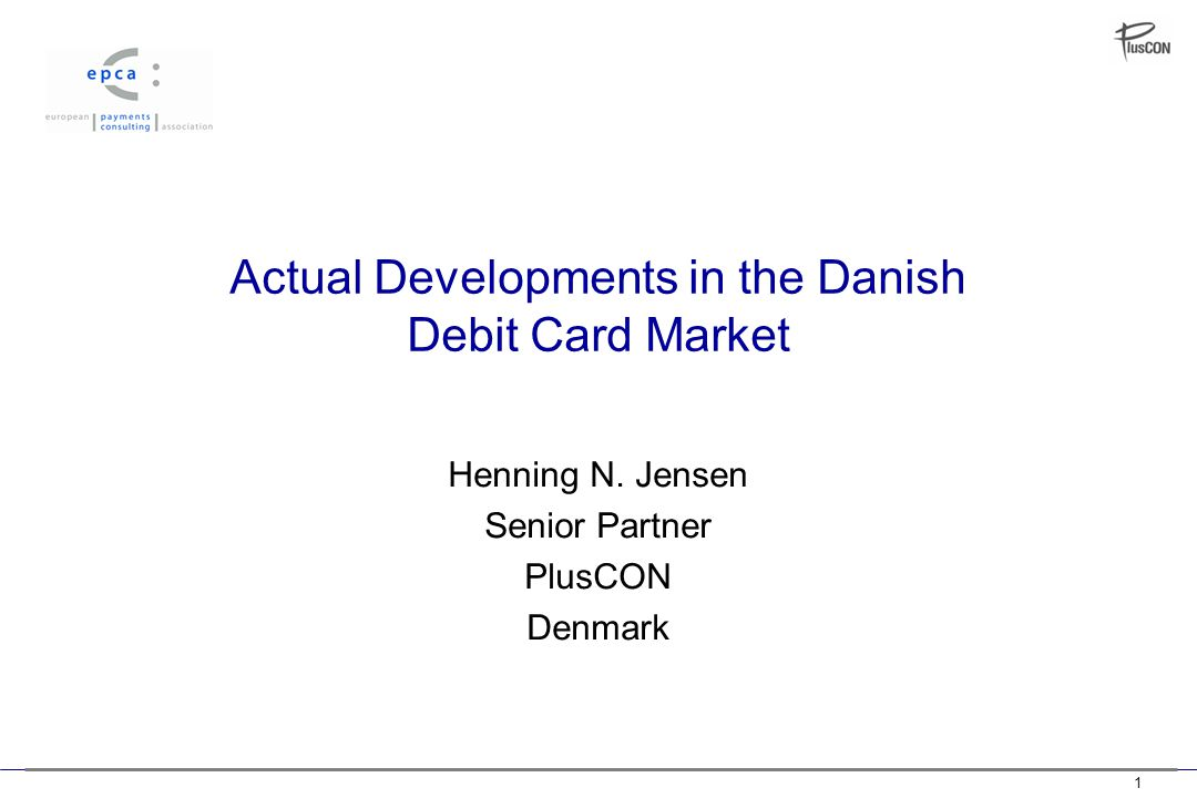 1 Actual Developments in the Danish Debit Card Market Henning N.