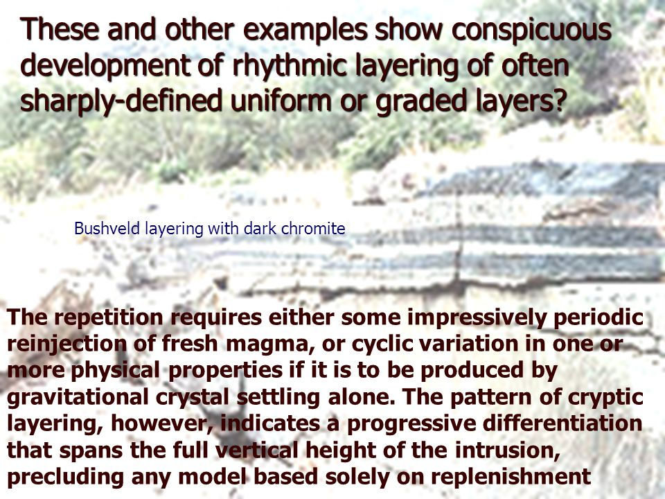 These and other examples show conspicuous development of rhythmic layering of often sharply-defined uniform or graded layers.