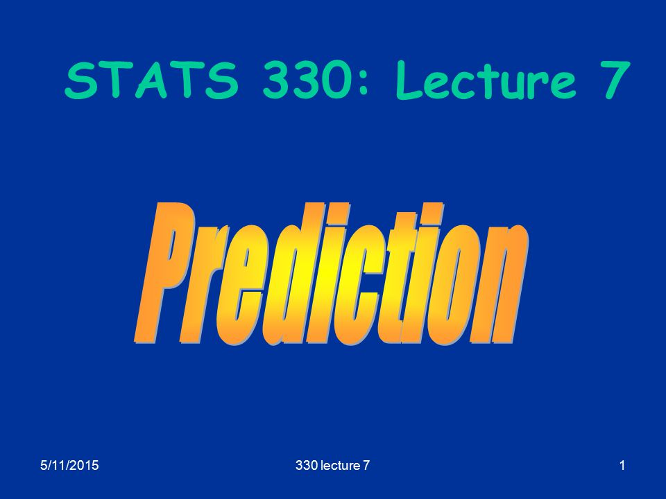 5/11/2015330 lecture 71 STATS 330: Lecture 7