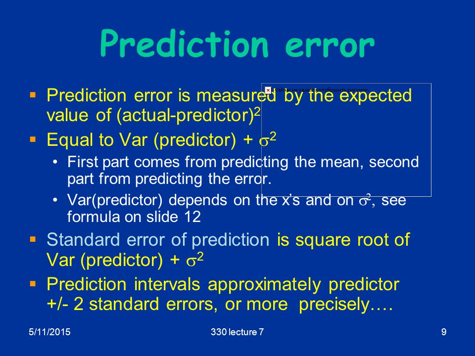5/11/2015330 lecture 710 Prediction interval  A prediction interval is an interval which contains the actual value of the response with a given probability e.g.