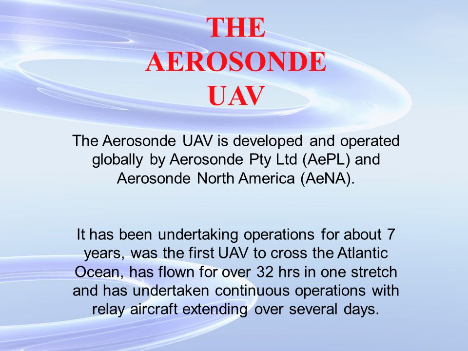 The great flexibility of the Aerosonde, combined with a sophisticated command and control system, enables deployment and command from virtually any location.