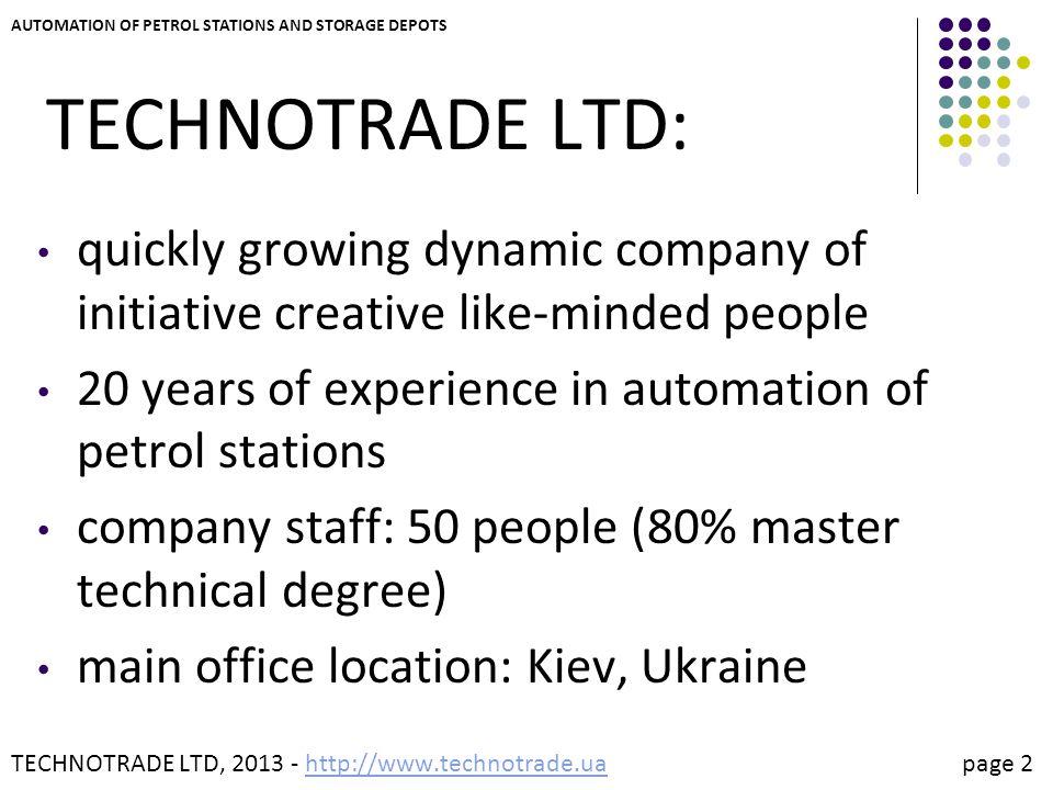 TECHNOTRADE LTD, 2013 - http://www.technotrade.ua page 2http://www.technotrade.ua AUTOMATION OF PETROL STATIONS AND STORAGE DEPOTS TECHNOTRADE LTD: qu