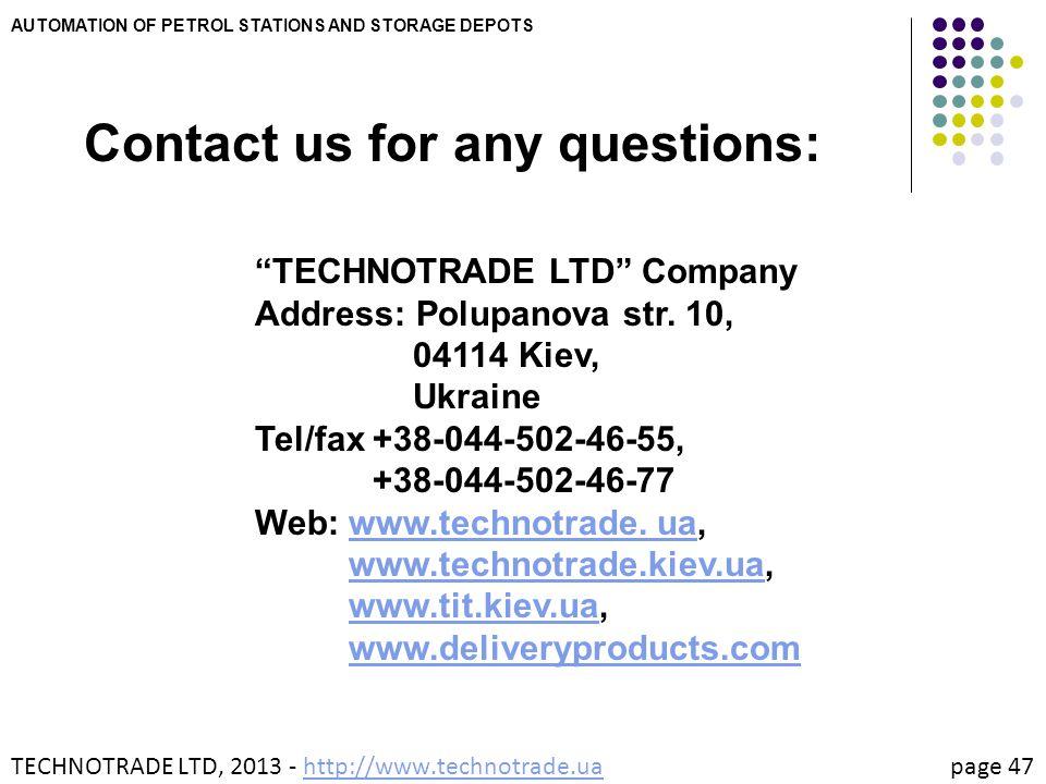 "AUTOMATION OF PETROL STATIONS AND STORAGE DEPOTS Contact us for any questions: ""TECHNOTRADE LTD"" Company Address: Polupanova str. 10, Address: 04114 K"