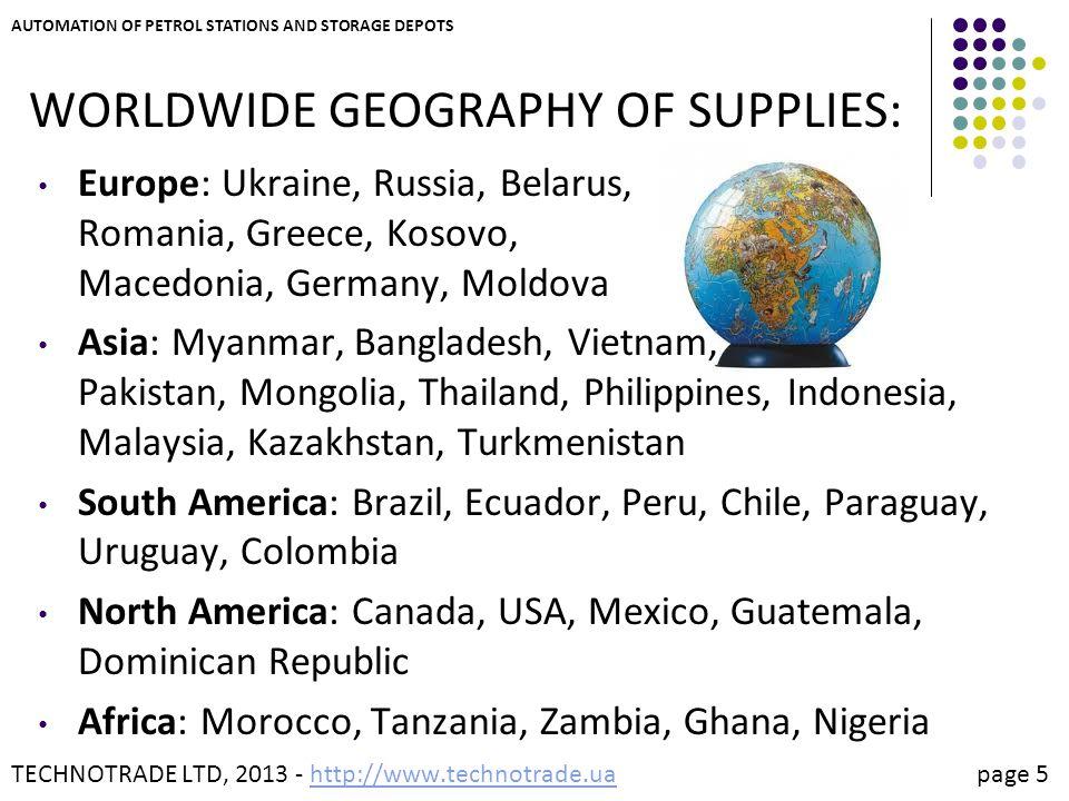 TECHNOTRADE LTD, 2013 - http://www.technotrade.ua page 5http://www.technotrade.ua AUTOMATION OF PETROL STATIONS AND STORAGE DEPOTS WORLDWIDE GEOGRAPHY