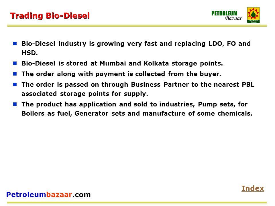 Petroleumbazaar.com Trading Bio-Diesel Bio-Diesel industry is growing very fast and replacing LDO, FO and HSD.