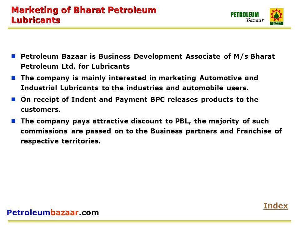 Petroleumbazaar.com Marketing of Bharat Petroleum Lubricants Petroleum Bazaar is Business Development Associate of M/s Bharat Petroleum Ltd.