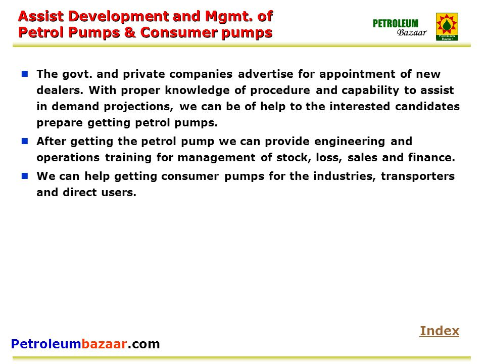 Petroleumbazaar.com Assist Development and Mgmt. of Petrol Pumps & Consumer pumps The govt. and private companies advertise for appointment of new dea