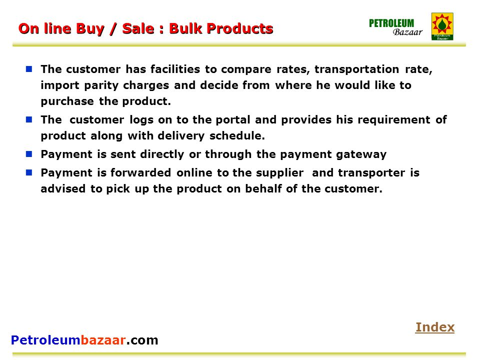 Petroleumbazaar.com On line Buy / Sale : Bulk Products The customer has facilities to compare rates, transportation rate, import parity charges and de