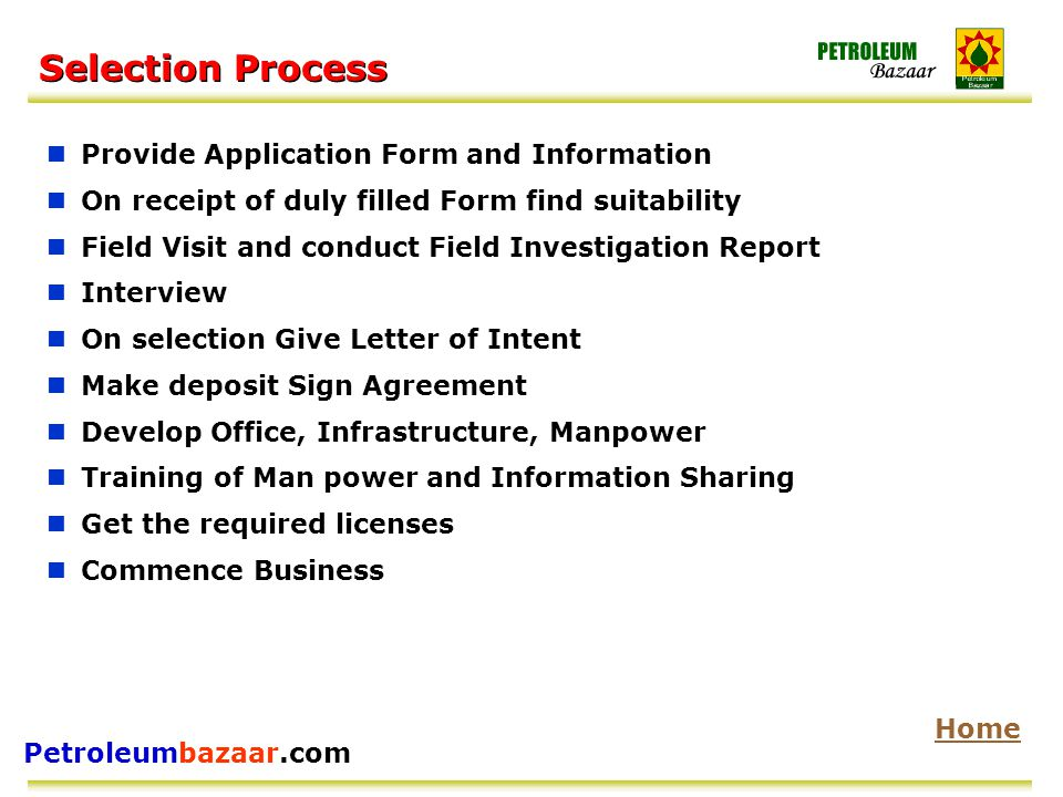 Petroleumbazaar.com Selection Process Provide Application Form and Information On receipt of duly filled Form find suitability Field Visit and conduct