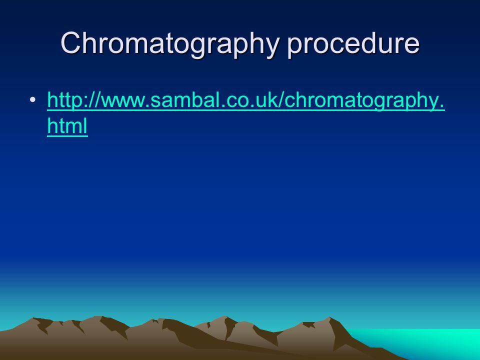 Chromatography procedure http://www.sambal.co.uk/chromatography. htmlhttp://www.sambal.co.uk/chromatography. html