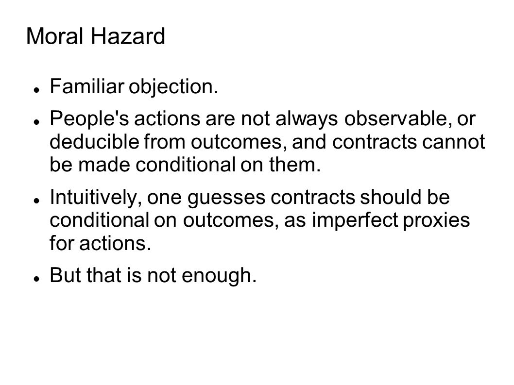 Moral Hazard Familiar objection.